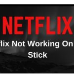 What to Do When: Netflix Is Not Working On Firestick?